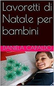 Lavoretti di Natale per bambini eBook: Daniela Capaldo: Amazon.it: Kindle Store | Lavoretti | Scoop.it