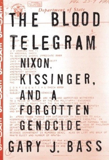 'The Blood Telegram: Nixon, Kissinger, and a Forgotten Genocide' by Gary J. Bass | Desi Notes | Scoop.it