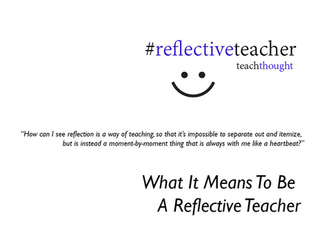 What It Means To Be A Reflective Teacher   TeachThought   Scoop.it