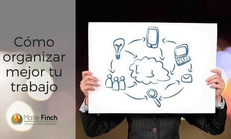 Cómo organizar mejor tu trabajo - Coach Maite Finch | Educacion, ecologia y TIC | Scoop.it