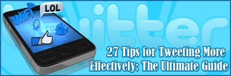 27 Tips for Tweeting More Effectively: The Ultimate Guide | Sizzlin' News | Scoop.it