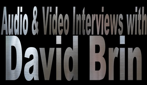 Interviews with David Brin: Video and Audio | David Brin's Collected Articles | Scoop.it