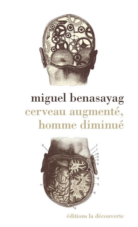 #book - Cerveau augmenté, homme diminué par Miguel Benasayag (2016)   Digital #MediaArt(s) Numérique(s)   Scoop.it