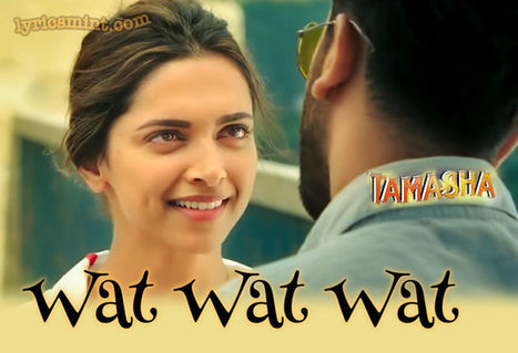 Wat Wat Wat From The Movie Tamasha - Lyrics - Melodious Songs | English Songs|Hindi Songs|Nepali Songs|Videos,Lyrics,Melodioussongs,Latest Music | ramromusic | Scoop.it