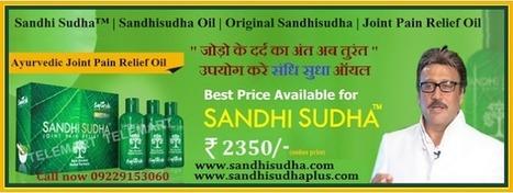 Sandhisudha & Sandhisudha Plus Ayurvedic Treatment for Joint Pain | 09229153060 Sandhi Sudha Oil | Sandhi Sudha | Sandhi Sudha India | Original SandhiSudha - Joint Pain Relief Herbal Formula | Scoop.it