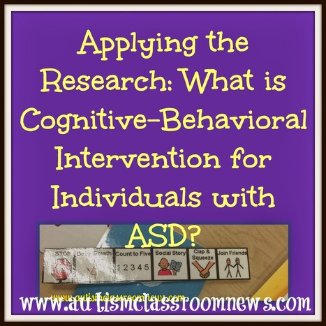 Autism Classroom News: Applying the Research: What is Cognitive Behavior Interventions for Individuals with ASD? | Behavioral Supports for K-12 Schools | Scoop.it