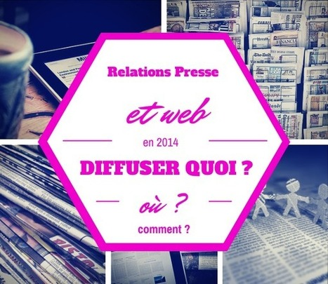 Relations Presse 2.0 : diffuser quoi, où et comment ? | EcritureS - WritingZ | Scoop.it