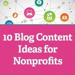 10 Blog Content Ideas for Nonprofits | Social Media & sociaal-cultureel werk | Scoop.it