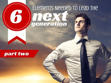 A-Game Leadership: 6 Elements Needed To Lead The Next Generation [Part 2] | Next Generation Catalyst | Executive Coaching Growth | Scoop.it