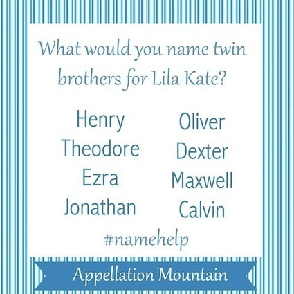 Name Help: Twin Brothers for Lila Kate - Appellation Mountain | Baby Name News! | Scoop.it