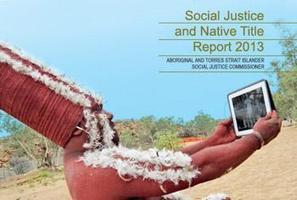 Launch of the Social Justice and Native Title Report 2013 | Australian Human Rights Commission | Activism, Protest, Citizen Movements, Social Justice | Scoop.it