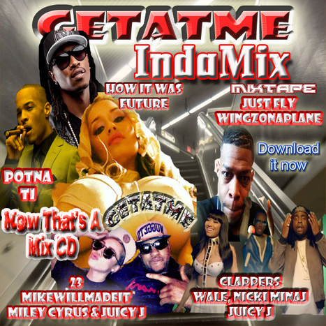 GetAtMe-InDaMixMixtape- Get it now...... | GetAtMe | Scoop.it