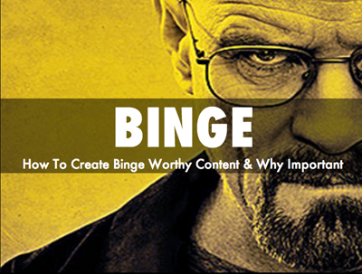 How To Create Binge Worthy Content & Why That's Important | Tagmotion Scoops | Scoop.it