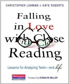 A Year of Reading: Falling in Love with Close Reading by Chris Lehman and Kate Roberts | Close Reading | Scoop.it