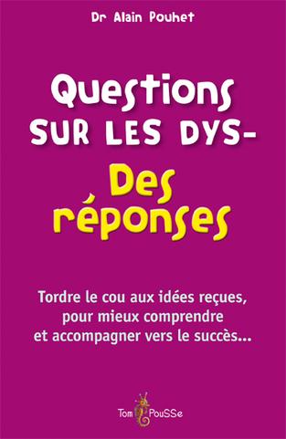Disponible en librairie : QUESTIONS SUR LES DYS- DES RÉPONSES par le Dr Alain Pouhet | Information doc KM | Scoop.it