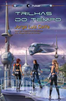 Trilhas do Tempo, segunda coletânea de contos do autor Jorge Luiz Calife | Ficção científica literária | Scoop.it