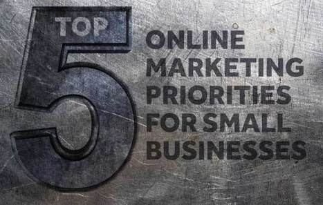 Online Marketing Priorities for Small Businesses | Small Business Marketing & PR | Scoop.it