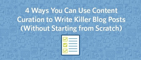 4 Ways You Can Use Content Curation to Write Killer Blog Posts (Without ... - Business 2 Community (blog) | Content Marketing & Content Curation Tools For Brands | Scoop.it