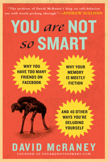 You Are Not So Smart: A Field Guide to the Psychology of Our Stupidity | Psychology of Consumer Behaviour | Scoop.it