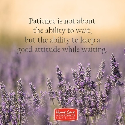 Caregiving Advice: Patience is a Virtue   Home Care Assistance   Scoop.it