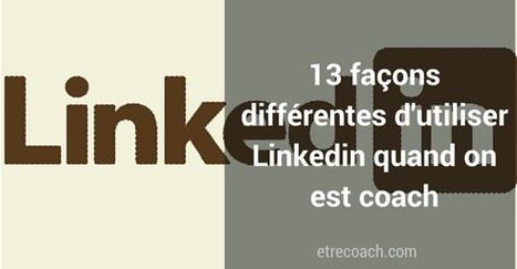 13 façons différentes d'utiliser Linkedin quand on est coach   Réseaux Sociaux   Scoop.it