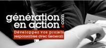 Projets solidaires et responsables - actualité et témoignages : Génération en action | La veille de generation en action sur la communication et le web 2.0 | Scoop.it