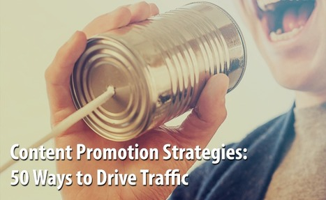 Content Promotion Strategies: 50 Ways to Drive Traffic To Your Next Article | Content Marketing and Curation for Small Business | Scoop.it