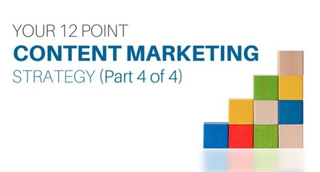 Your 12 Point Content Marketing Strategy (Part 4 of 4) | Content Marketing and Curation for Small Business | Scoop.it