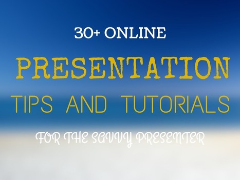 30+ Presentation Tips and Tutorials for the Savvy Presenter | Education for Sustainability | Scoop.it