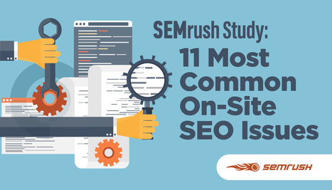 SEMrush Study: 11 Most Common On-Site SEO Issues | Social Media & Digital Marketing | Scoop.it