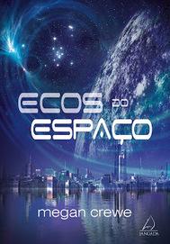 [Resenha #1070] Ecos do Espaço - Megan Crewe @grupopensamento @megancrewe | Ficção científica literária | Scoop.it