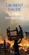 Danser les ombres - Laurent Gaudé -édition Actes Sud | nouveautés au lycée | Scoop.it