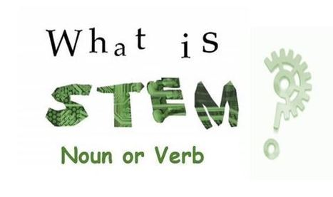 STEM for in all Areas…. Ten Ideas to Transform STEM from Nouns to Verbs… and Facts to Thinking | STEM Connections | Scoop.it