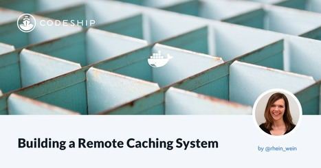 Building a Remote Caching System - via @codeship | Docker | Scoop.it