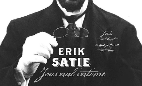 Erik Satie : journal intime | La partagerie | Scoop.it