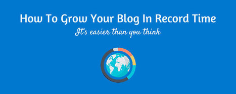 How To Grow Your Blog In Record Time - It's Easier Than You Think | digital marketing strategy | Scoop.it