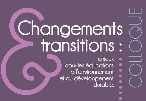 Colloque Changements et transitions : enjeux pour les EEDD | Initiatives et agenda environnement | Scoop.it