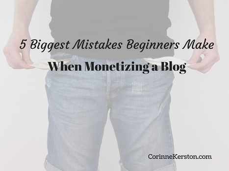 5 Biggest Mistakes Beginners Make When Monetizing a Blog | Geeks | Scoop.it