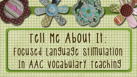 Tell Me About It: Focused Language Stimulation in AAC Vocabulary Teaching | Aided Language Input | Scoop.it