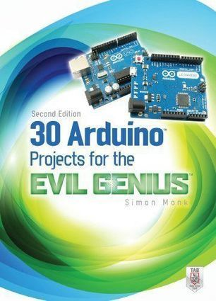 30 Arduino Projects for the Evil Genius: Second Edition by Simon Monk, - Tech And Geek | Raspberry Pi | Scoop.it