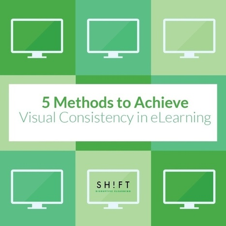 5 Methods to Achieve Visual Consistency in eLearning | SHIFT elearning | Scoop.it