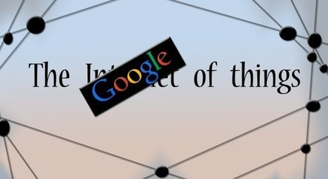 The Google of Things : quelle stratégie dans l'internet des objets ? | Inside Google | Scoop.it