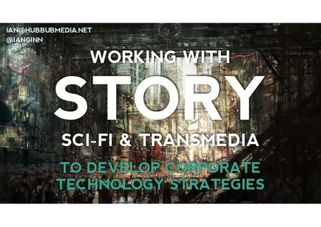 The Role of Story, Sci-Fi + Transmedia in Developing Corporate Strategies | Digital Storytellers | Scoop.it