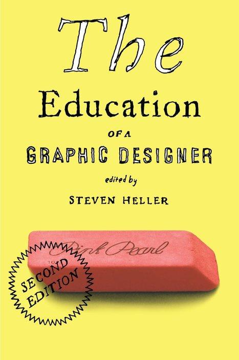 The Education of a Graphic Designer - Steven Heller | recherche et enseignement en design graphique | Scoop.it
