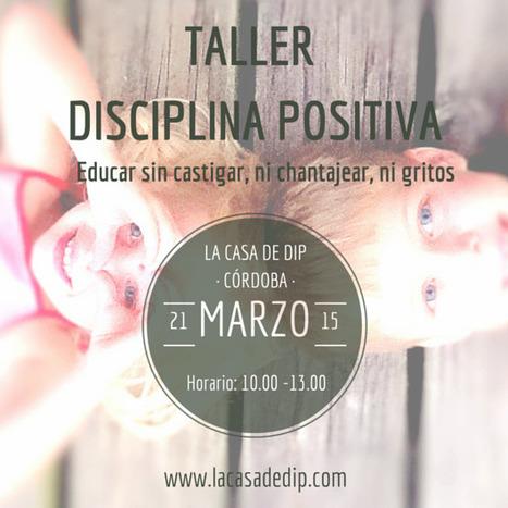 Córdoba. Taller Disciplina Positiva. Educar sin castigar   Coaching Familar, Personal y Vocacional - Whanau Coaching-   Scoop.it