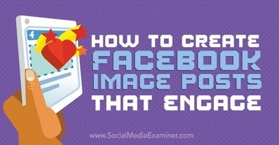 How to Create Facebook Image Posts That Engage | SEO Tips, Advice, Help | Scoop.it