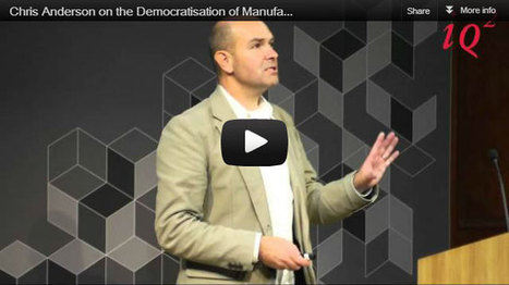 Chris Anderson on the democratisation of manufacturing, design and technology : Intelligence Squared | Realize | Scoop.it