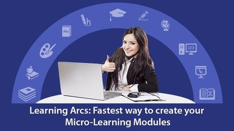 Learning Arcs: Fastest Way To Create Your Microlearning Modules - eLearning Industry | All things e-learning | Scoop.it