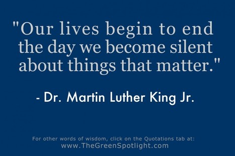 Our lives begin to end the day we become silent about things that matter. | The Mindset for the 21st Century | Scoop.it