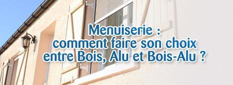 Menuiserie : comment faire son choix entre, Bois, Alu et Bois-Alu ? | Aluminium | Scoop.it